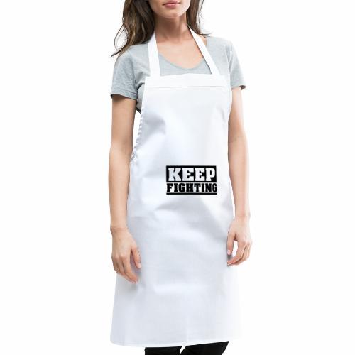 KEEP FIGHTING, Spruch, Kämpf weiter, gib nicht auf - Kochschürze
