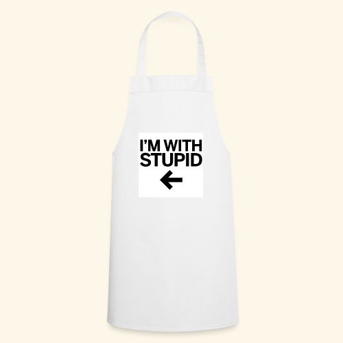 im with stupid - Cooking Apron