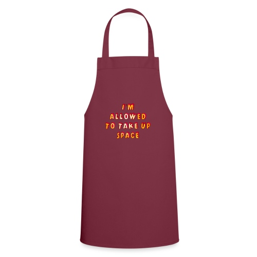I m allowed to take up space - Cooking Apron