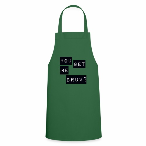You get me bruv - Cooking Apron