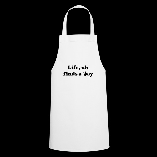 Life Finds a Way - Classic Movie quote design - Cooking Apron