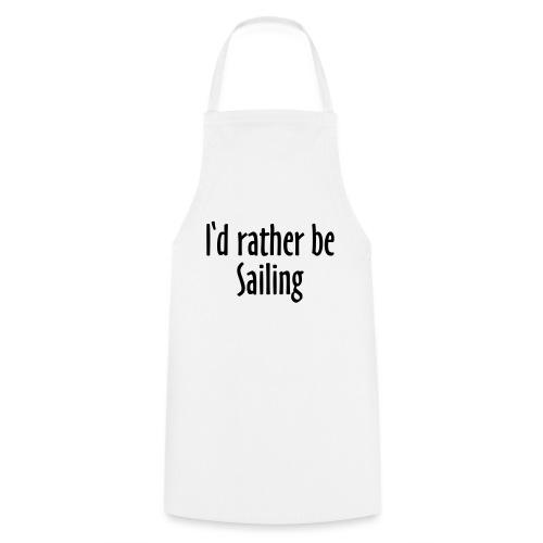 I'd rather be Sailing - Segeln Segler Segel - Kochschürze