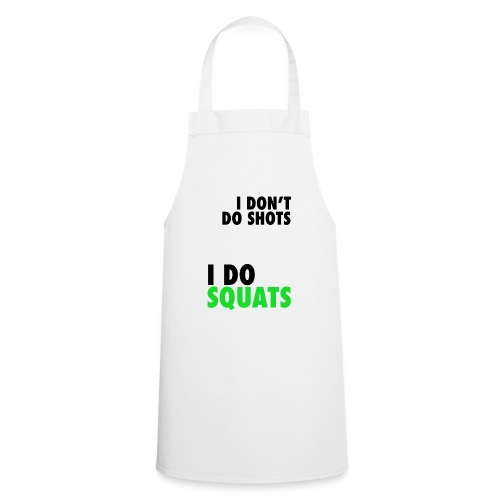 I don't do shots - Cooking Apron