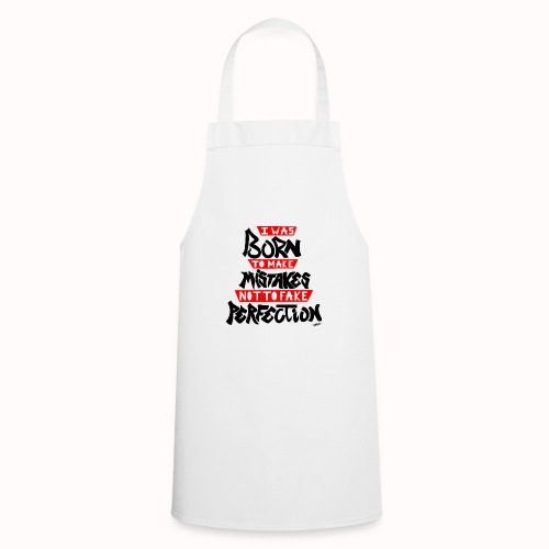 I Was Born To Make Mistakes Not To Fake Perfection - Cooking Apron