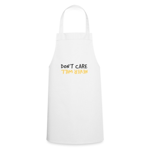 Don't Care, Never Will by Dougsteins - Cooking Apron