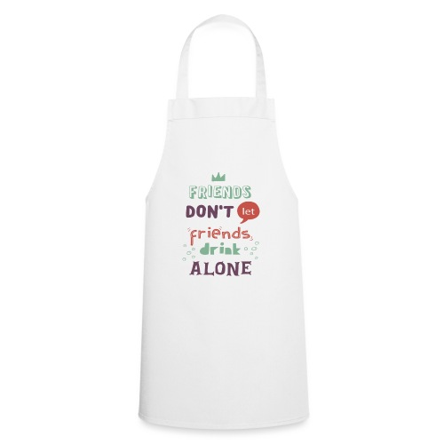 friendsdontletfriendsdrin - Cooking Apron