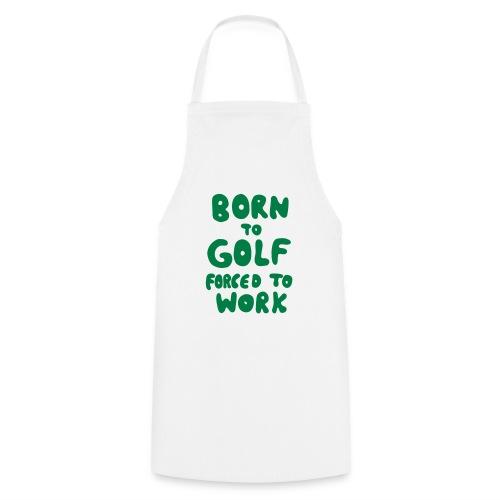 born to golf forced to work - Kochschürze