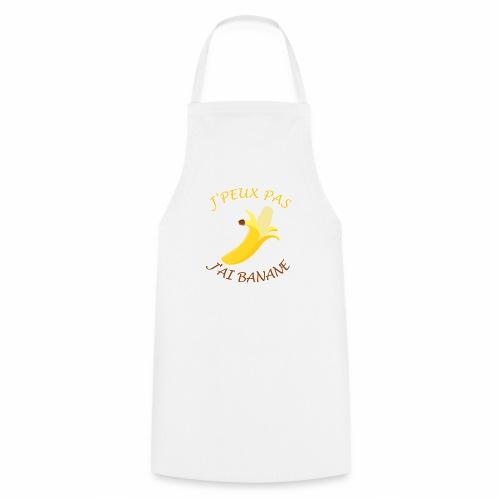 J'peux pas, j'ai banane - Tablier de cuisine