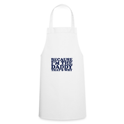 Because I'm the Daddy, That's Why - Cooking Apron