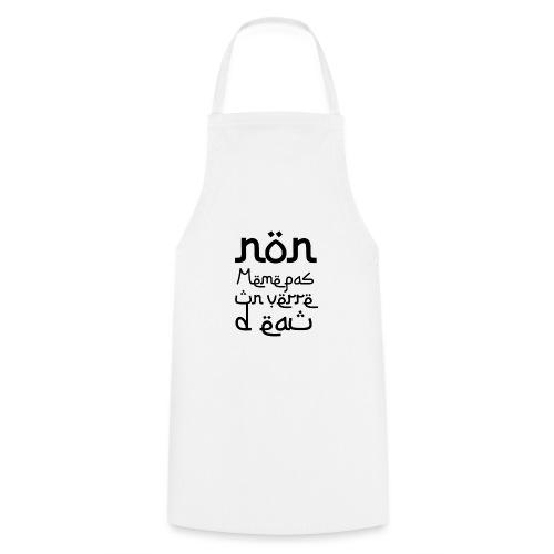 Non, même pas un verre d'eau - Tablier de cuisine