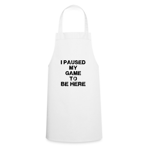 I Paused My Game - Cooking Apron