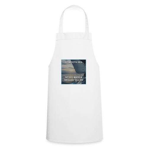 A smooth sea never made a skilled sailor - Cooking Apron