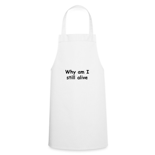 Why am I still alive Pin - Cooking Apron