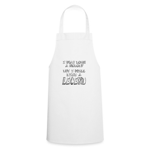 I was born a Nobody, but i will Died a LEGEND - Cooking Apron