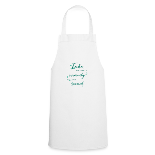 Take yourself seriously, not for granted - Cooking Apron