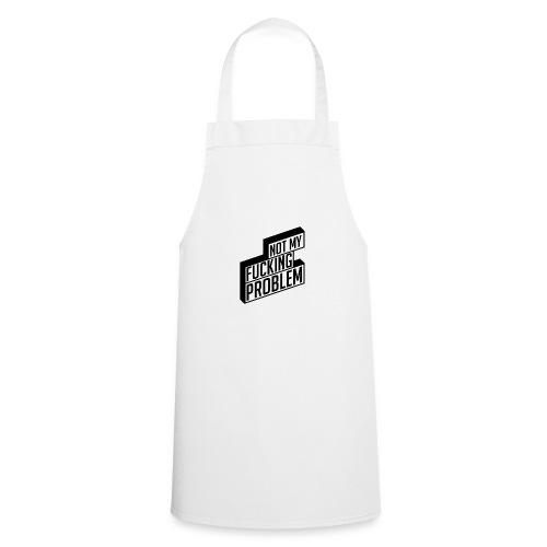 Not My Fucking Problem - Cooking Apron