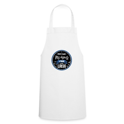 Exchange my dignity for likes - Cooking Apron