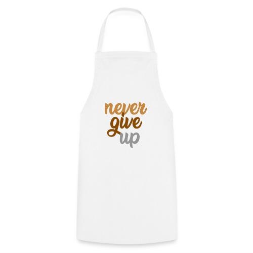 Never give up - Kochschürze