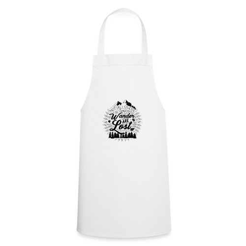 Not All Those Who Wander Are Lost - Cooking Apron