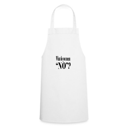 What do you mean NO - Cooking Apron