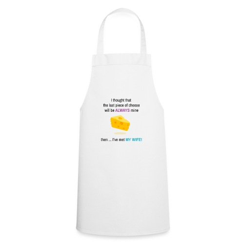 My Wife I thought that the last piece of cheese - Cooking Apron