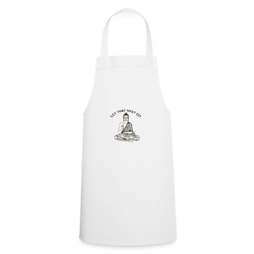 Let that sh*t go! - Cooking Apron