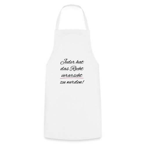 Jeder hat das Recht verarscht zu werden - Kochschürze