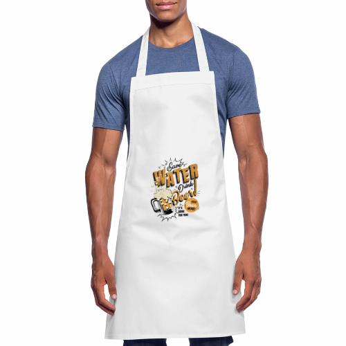Save Water Drink Beer Trinke Wasser statt Bier - Cooking Apron