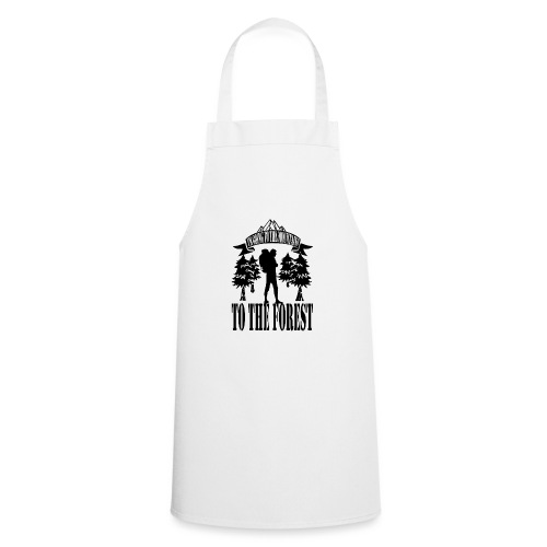 I m going to the mountains to the forest - Cooking Apron