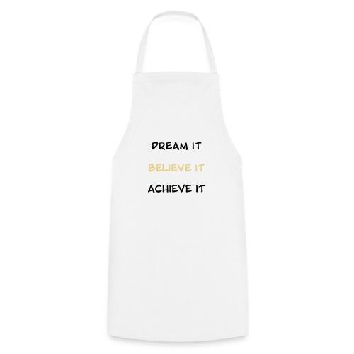 Dream it, Believe it, Achieve it - Cooking Apron