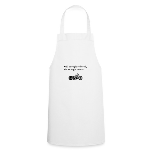 Old enough to bleed, old enough to need... - Cooking Apron