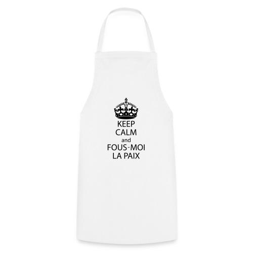 KeepCalmAndFousMoiLaPaix - Tablier de cuisine