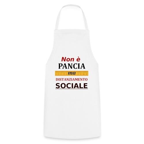 Non è Pancia ma Distanziamento Sociale - Grembiule da cucina