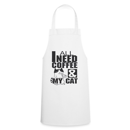 All I need is coffee and my cat - Funny coffee cat - Tablier de cuisine