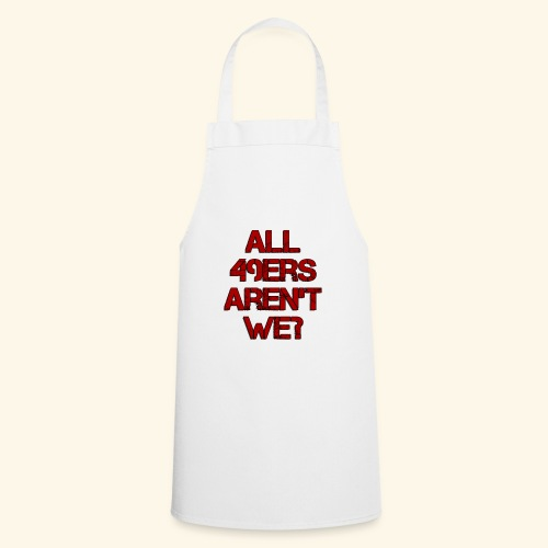 All 49ers Aren't We? - Cooking Apron