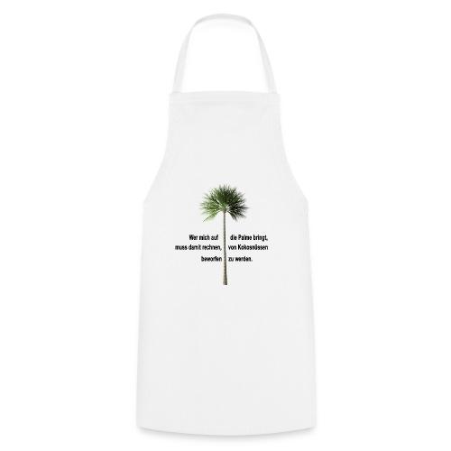 Wer mich auf die Palme bringt ... - Kochschürze