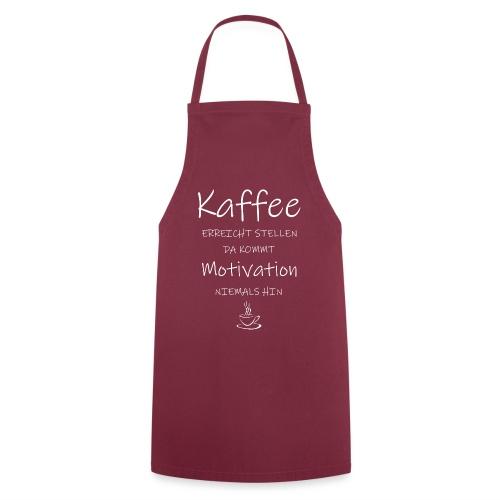Kaffee erreicht Stellen, da kommt Motivation - Kochschürze