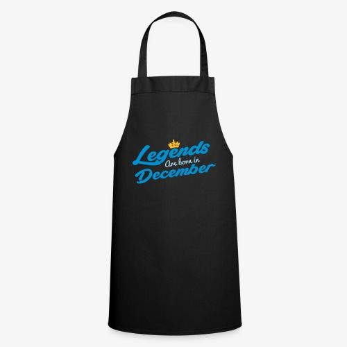 Legends Are Born In December - Cooking Apron