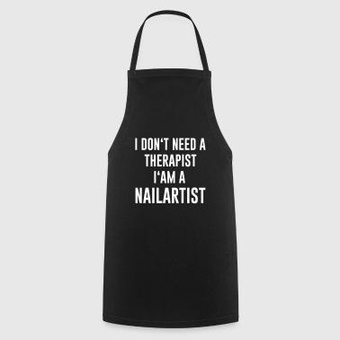 Nie potrzebuję terapeuty I'am a Nailartist - Fartuch kuchenny