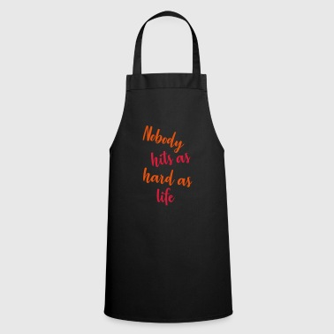 nobody hits as hard as life - Cooking Apron