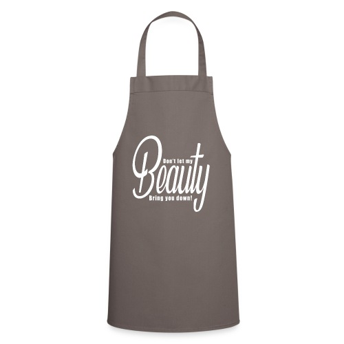 Don't let my BEAUTY bring you down! (White) - Cooking Apron