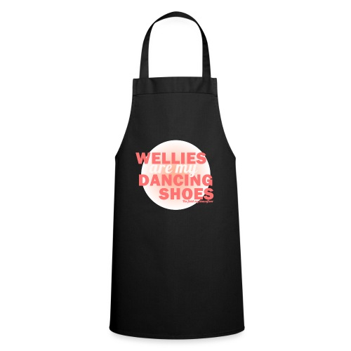 Wellies are my Dancing Shoes - Cooking Apron