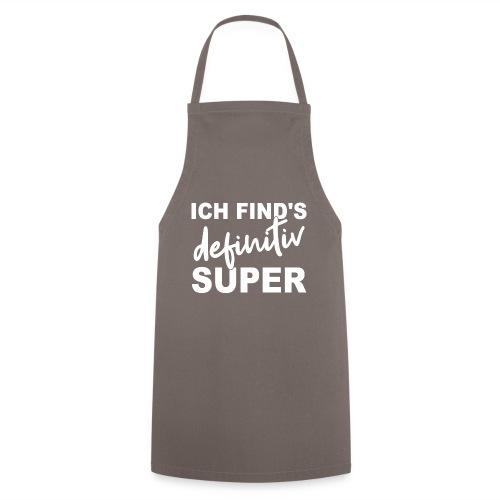 ICH FIND'S definitiv SUPER - Kochschürze