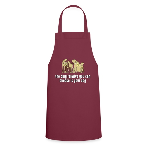 the only relative you can choose is your dog Hund - Cooking Apron