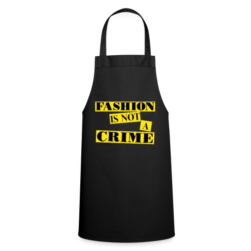 FASHION IS NOT A CRIME - Cooking Apron