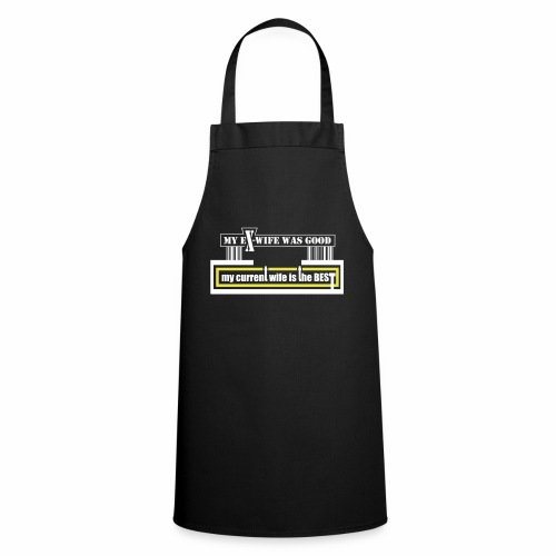 my current wife is the best by Claudia-Moda - Cooking Apron