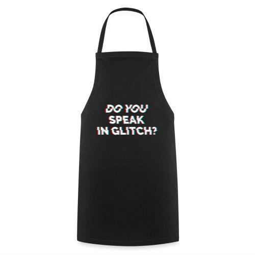Do You Speak In Glitch - Cooking Apron