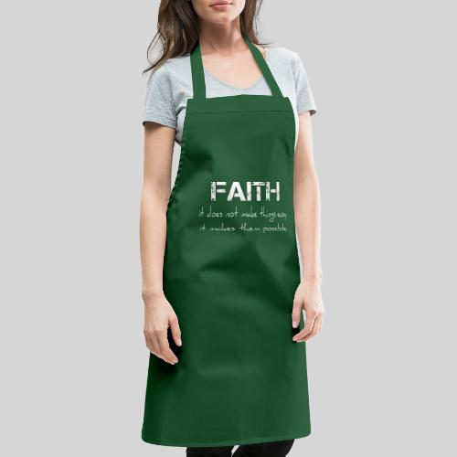 Faith it does not make things easy it makes them - Kochschürze