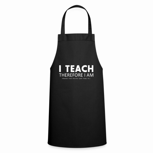 I Teach Therefore I Am - Cooking Apron