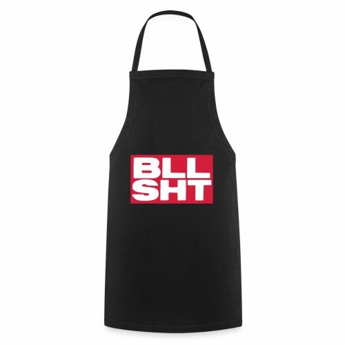 BLL SHT - bullshit - Cooking Apron